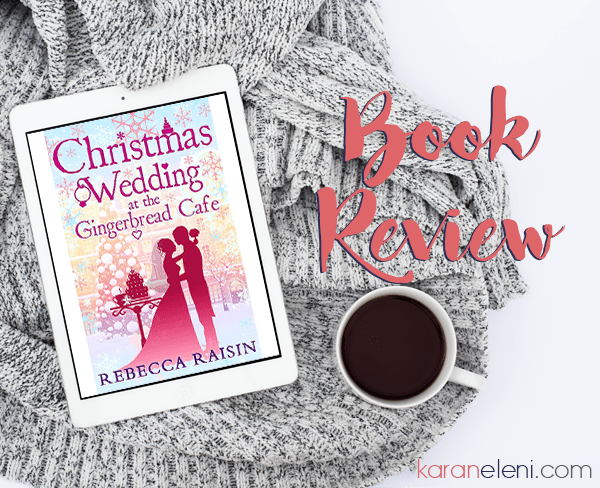 Book Review | Rebecca Raisin – Christmas Wedding at the Gingerbread Café